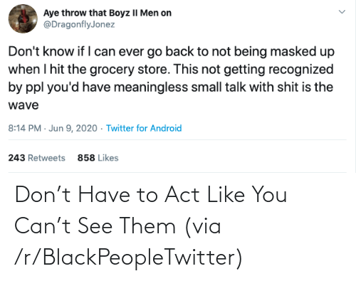 see: Don't Have to Act Like You Can't See Them (via /r/BlackPeopleTwitter)