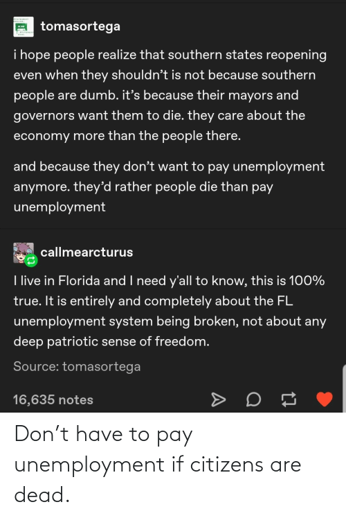Have To: Don't have to pay unemployment if citizens are dead.