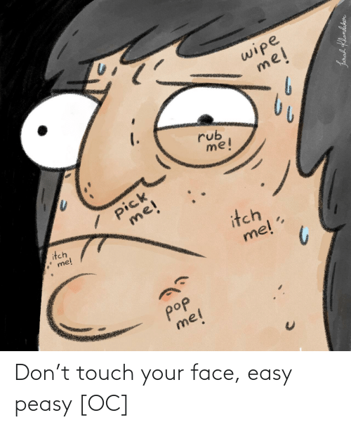 your face: Don't touch your face, easy peasy [OC]