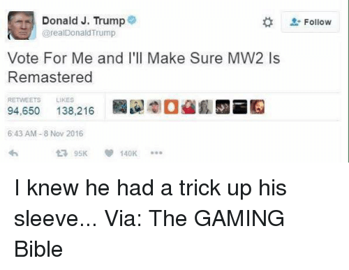 Trump Vote: Donald J. Trump  @realDonald Trump  Vote For Me and I'll Make Sure MW2 ls  Remastered  TS LIKES  94,650 138,216  6:43 AM 8 Nov 2016  140K  Follow I knew he had a trick up his sleeve...  Via: The GAMING Bible