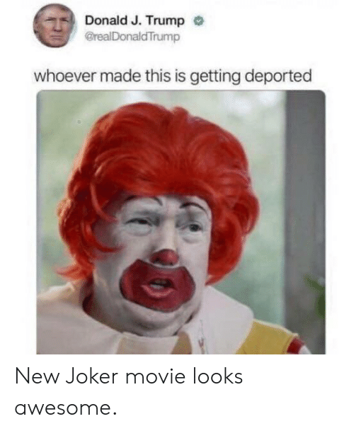 Joker, Movie, and Trump: Donald J. Trump  @realDonaldTrump  whoever made this is getting deported New Joker movie looks awesome.