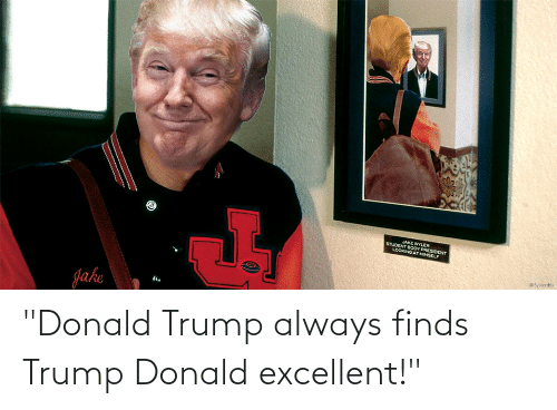"Donald Trump: ""Donald Trump always finds Trump Donald excellent!"""