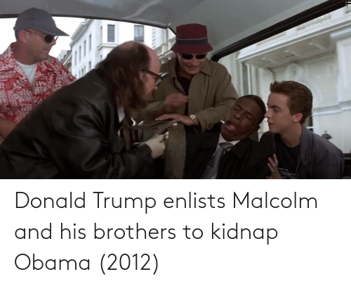 malcolm: Donald Trump enlists Malcolm and his brothers to kidnap Obama (2012)