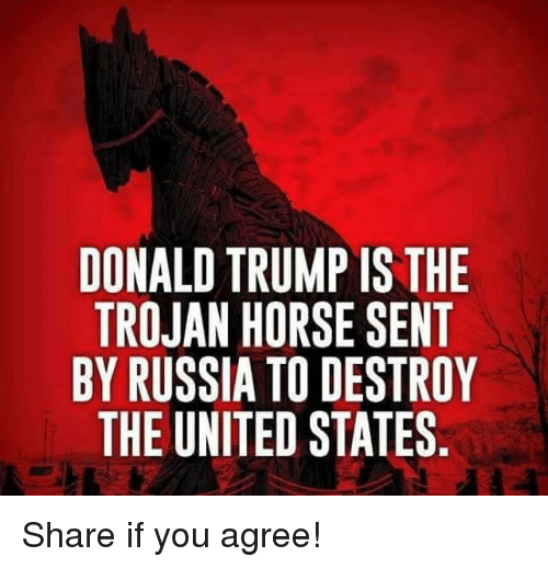 Donald Trump, Horse, and Russia: DONALD TRUMP IS THE  TROJAN HORSE SENT  BY RUSSIA TO DESTROY  THE UNITED STATES Share if you agree!