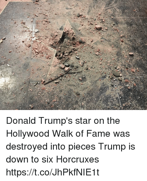 Memes, Star, and Trump: Donald Trump's star on the Hollywood Walk of Fame was destroyed into pieces  Trump is down to six Horcruxes https://t.co/JhPkfNIE1t