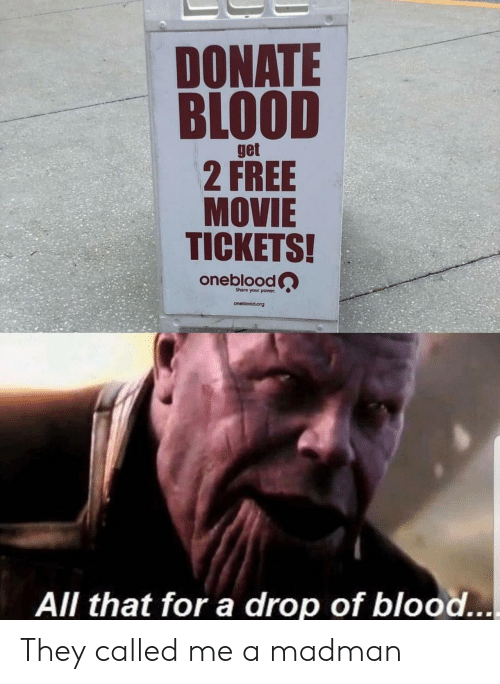 Free, Movie, and Power: DONATE  BLOOD  get  2 FREE  MOVIE  TICKETS!  oneblood  Share your power  oneblood.org  All that for a drop of blood... They called me a madman