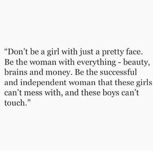 """Brains, Girls, and Money: """"Don't be a girl with just a pretty face.  Be the woman with everything beauty,  brains and money. Be the successful  and independent woman hat these girls  can't mess with, and these boys can't  touch."""""""