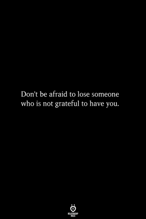 Who, You, and Lose: Don't be afraid to lose someone  who is not grateful to have you.