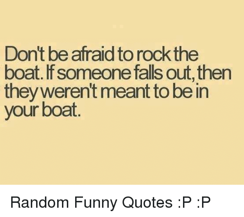 Dont Be Afraidto Rockthe Boat Lf Someone Falls Out Then They