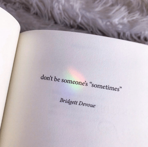 """Sometimes,  Dont, and Someones: don't be someone's """"sometimes""""  Bridgett Devoue"""