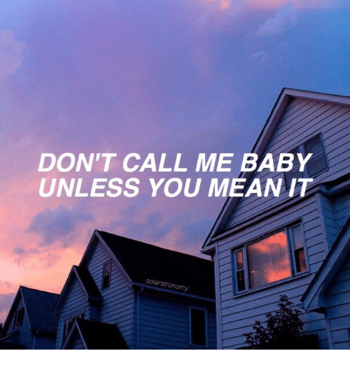 Dont Call Me: DON'T CALL ME BABY  UNLESS YOU MEAN IT  sola