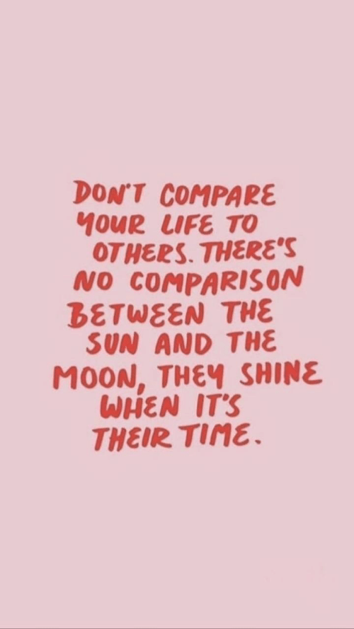 Moon, Sun, and The Sun: DON'T COMPARE  MOUR LUFE TO  OTHERS. THERES  NO COMPARISON  BETWEEN THE  SUN AND THE  MOON, THEY SHINE  WHEN ITS  THEIR TINE.