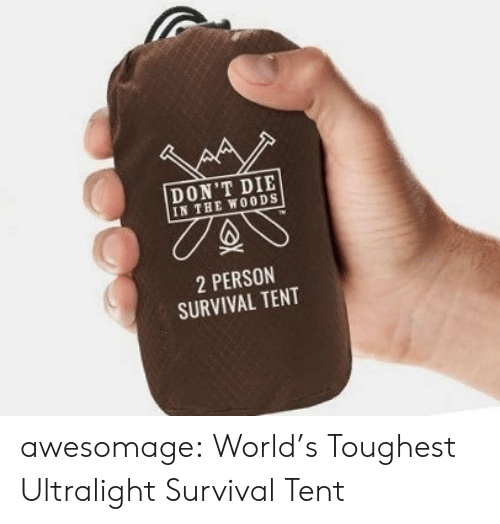 Tumblr, Blog, and World: DON'T DIE  IN THE WOODS  2 PERSON  SURVIVAL TENT awesomage:  World's Toughest Ultralight Survival Tent