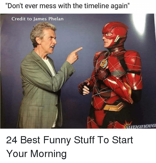 """Mess With The: """"Don't ever mess with the timeline again""""  Credit to James Phelan 24 Best Funny Stuff To Start Your Morning"""