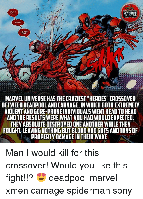 "Head, Memes, and Sony: DONT  EVER.  SHUT  UPP  MARVEL UNIVERSE HAS THE CRAZIEST ""HEROES"" CROSSOVER  BETWEEN DEADPOOL AND CARNAGE, IN WHICH BOTH EXTREMELY  VIOLENT AND GORE-PRONE INDIVIDUALS WENT HEAD TO HEAD  AND THE RESULTS WERE WHAT YOU HAD WOULD EXPECTED  THEY ABSOLUTE DESTROYED ONE ANOTHER WHILE THEY  FOUGHT, LEAVING NOTHING BUT BLOOD AND GUTS AND TONS OF  PROPERTY DAMAGE IN THEIR WAKE Man I would kill for this crossover! Would you like this fight!!? 😍 deadpool marvel xmen carnage spiderman sony"