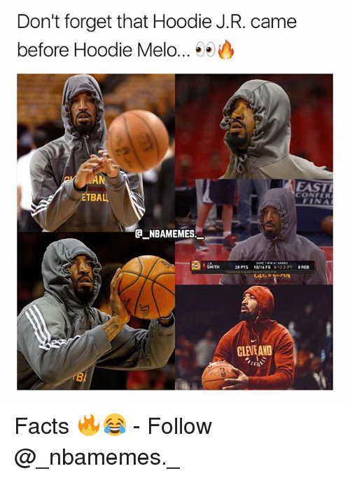 Hoodie Melo: Don't forget that Hoodie J.R. came  before Hoodie Melo...  AN  ETBAL  EAST  CONFER  GNBAMEMES  28PTS  10,16 FG  8/123-PT  REB  야드 vrnn  CLEVEAND  8 Facts 🔥😂 - Follow @_nbamemes._