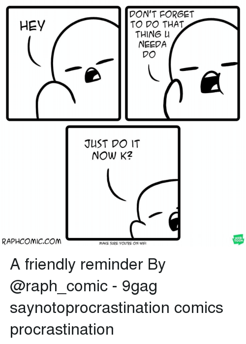 9gag, Just Do It, and Memes: DON'T FORGET  TO DO THAT  HEV  THING U  NEEDA  DO  JUST DO IT  NOW K2  RAPHCOMIC.COM  WEB  TOON  MAKE SURE YOU'RE ON WIFI A friendly reminder⠀ By @raph_comic⠀ -⠀ 9gag saynotoprocrastination comics procrastination