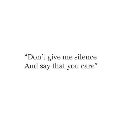 """Silence, You, and Give Me: """"Don't give me silence  And say that you care""""  92"""