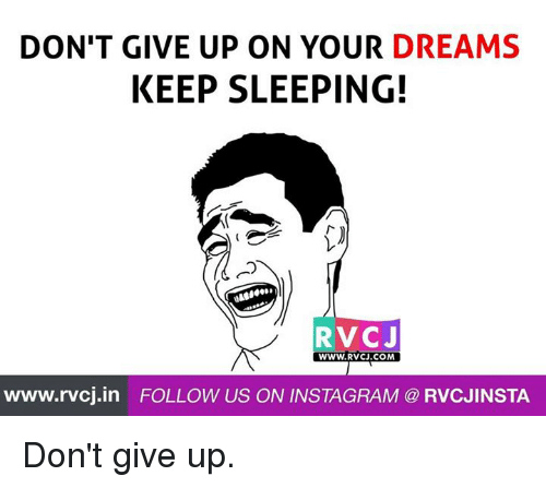 Dont Give Up On Your Dreams Keep Sleeping