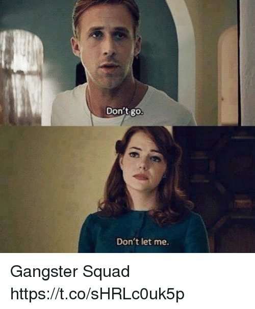Memes, Squad, and 🤖: Don't go  Don't let me Gangster Squad https://t.co/sHRLc0uk5p