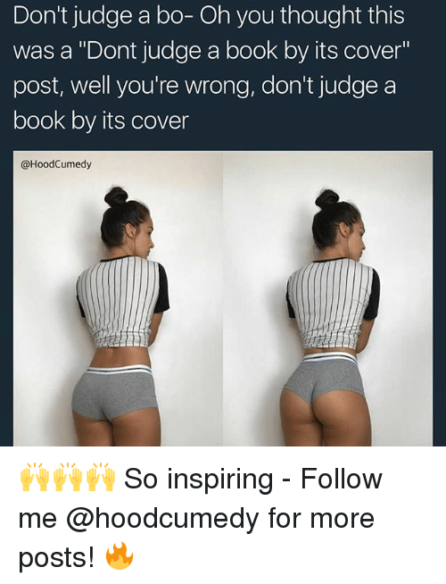 """dont judge a book by its cover: Don't judge a bo- Oh you thought this  was a """"Dont judge a book by its cover""""  post, well you're wrong, don't judge a  book by its cover  @HoodCumedy 🙌🙌🙌 So inspiring - Follow me @hoodcumedy for more posts! 🔥"""