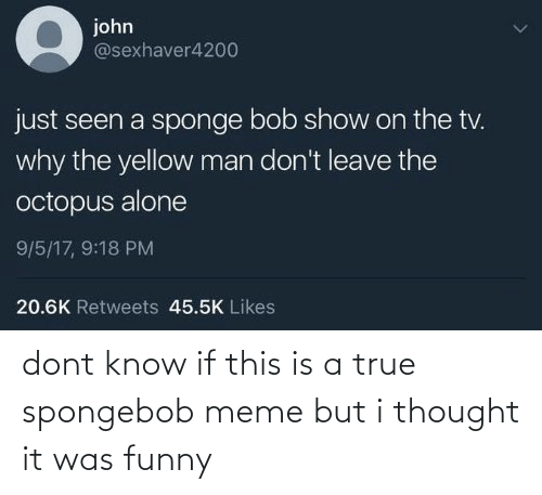 It Was: dont know if this is a true spongebob meme but i thought it was funny