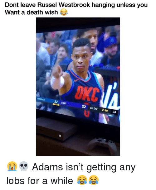 Russel Westbrook: Dont leave Russel Westbrook hanging unless you  Want a death wish  TMUNDER  22 SUNS  22 1st㎓ 2:59 24 😭💀 Adams isn't getting any lobs for a while 😂😂