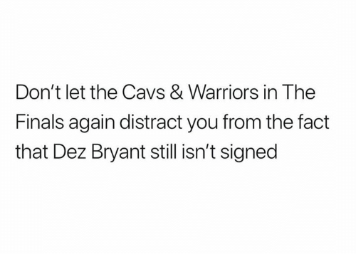 Cavs, Dez Bryant, and Finals: Don't let the Cavs & Warriors in The  Finals again distract you from the fact  that Dez Bryant still isn't signed