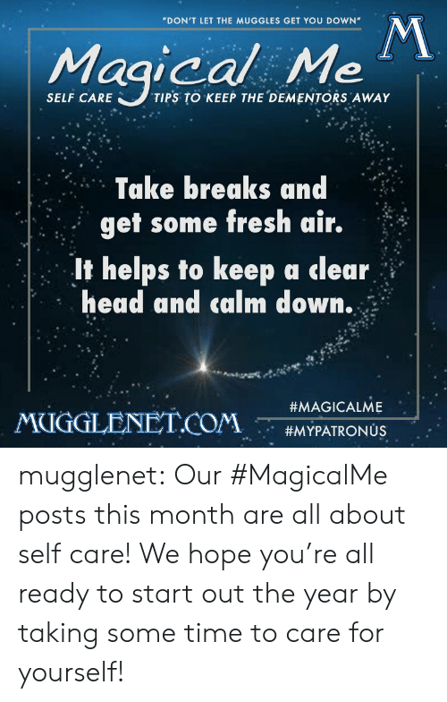 "Fresh, Head, and Target: ""DON'T LET THE MUGGLES GET YOU DOWN  Magical  SELF CARE  TIPS TO KEEP THE DEMENTORS AWAY  Take breaks and  get some fresh air  If helps to keep a clear  head and calm down.  #MAGICALME  MUCİGLENETCOM  #MYPATRON US mugglenet:  Our #MagicalMe posts this month are all about self care! We hope you're all ready to start out the year by taking some time to care for yourself!"