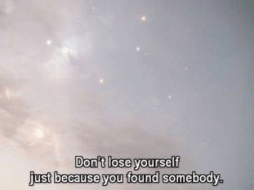 Lose Yourself, You, and Lose: Dont lose yourself  just because you found somebody