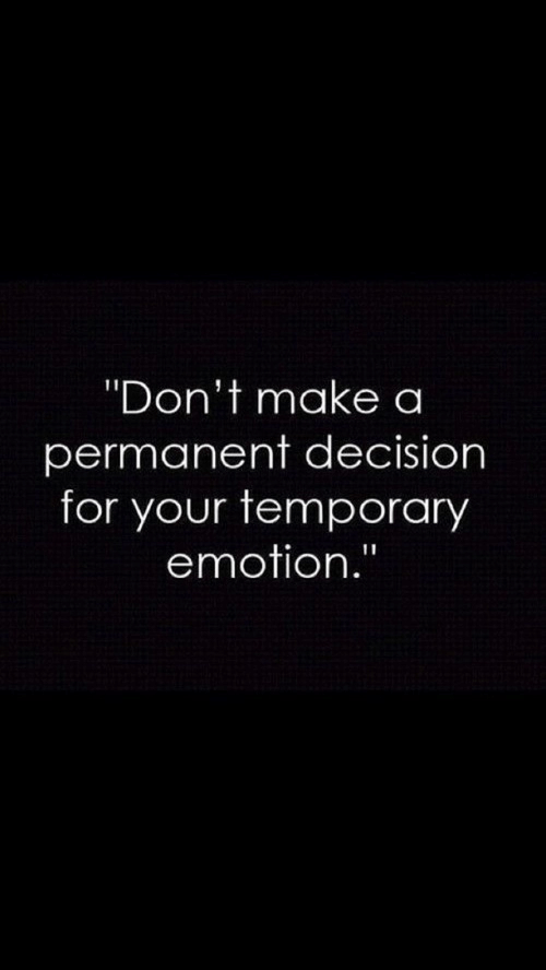 """Make A, Make, and For: """"Don't make a  permanent decision  for your temporary  emotion."""""""