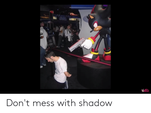 mess: Don't mess with shadow