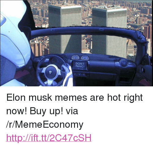"""Memes, Http, and Elon Musk: DON'T  PANICI <p>Elon musk memes are hot right now! Buy up! via /r/MemeEconomy <a href=""""http://ift.tt/2C47cSH"""">http://ift.tt/2C47cSH</a></p>"""