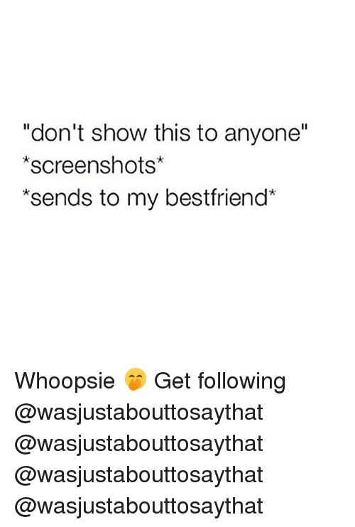 "Memes, Screenshots, and 🤖: ""don't show this to anyone""  *screenshots  *sends to my bestfriend* Whoopsie 🤭 Get following @wasjustabouttosaythat @wasjustabouttosaythat @wasjustabouttosaythat @wasjustabouttosaythat"
