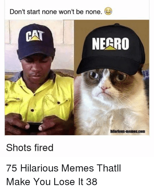 shots fired: Don't start none won't be none.  NECRO  hilarious-memes.com  Shots fired 75 Hilarious Memes Thatll Make You Lose It 38