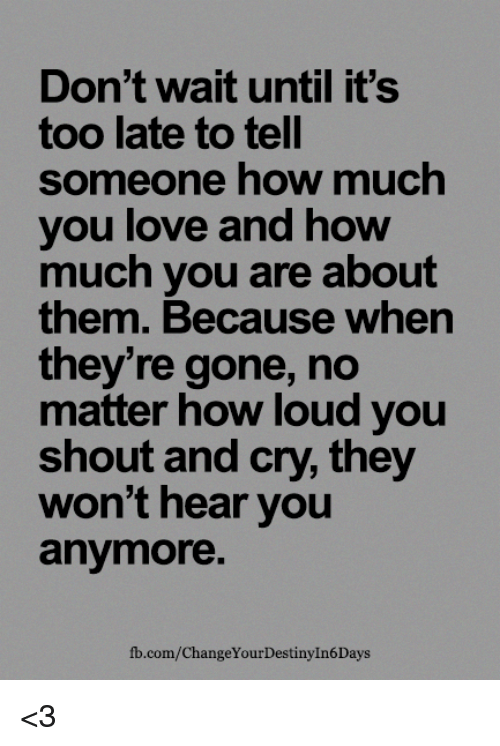 If You Love Someone Tell Them Before Its Too Late Quotes All