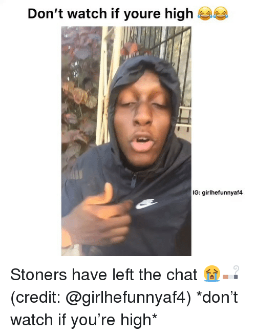 Dont Watch: Don't watch if youre high  IG: girlhefunnyaf4 Stoners have left the chat 😭🚬 (credit: @girlhefunnyaf4) *don't watch if you're high*
