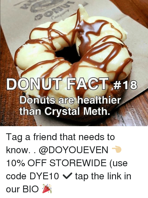 usings: DONUT FACT #18  Donuts are healthier  than Crystal Meth. Tag a friend that needs to know. . @DOYOUEVEN 👈🏼 10% OFF STOREWIDE (use code DYE10 ✔️ tap the link in our BIO 🎉