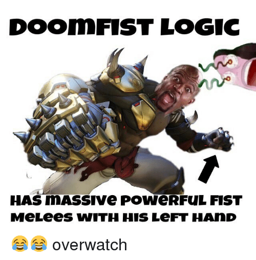 Logic, Memes, and Powerful: DOOmFIST LOGIC  HAS mMASSIVe PoweRfuL FIST  MeLees wITH HIS LeFT HAND 😂😂 overwatch