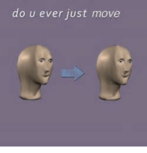 Move, Just, and Ever: dou ever just move