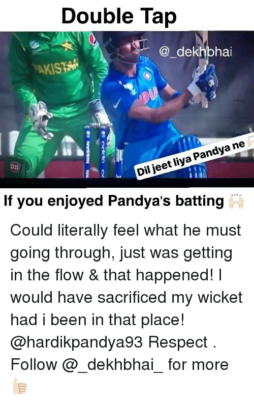 wicket: Double Tap  dekhbhai  Pandya ne  jeet liya Dil AMPA  If you enjoyed Pandya S batting Could literally feel what he must going through, just was getting in the flow & that happened! I would have sacrificed my wicket had i been in that place! @hardikpandya93 Respect . Follow @_dekhbhai_ for more 👍🏻