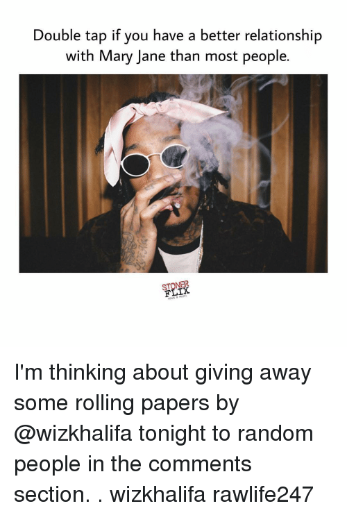 mary janes: Double tap if you have a better relationship  with Mary Jane than most people.  STONER  News 8 I'm thinking about giving away some rolling papers by @wizkhalifa tonight to random people in the comments section. . wizkhalifa rawlife247