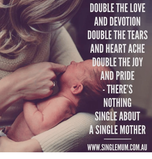 Joyful: DOUBLE THE LOVE  AND DEVOTION  DOUBLE THE TEARS  AND HEART ACHE  DOUBLE THE JOY  AND PRIDE  THERES  NOTHING  SINGLE ABOUT  A SINGLE MOTHER  WWW.SINGLEMUM.COM.A