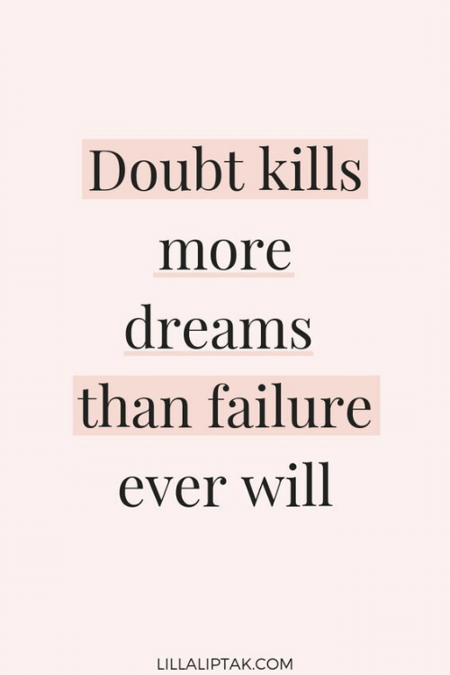 Doubt, Dreams, and Failure: Doubt kills  more  dreams  than failure  ever will  LILLALIPTAK.COM