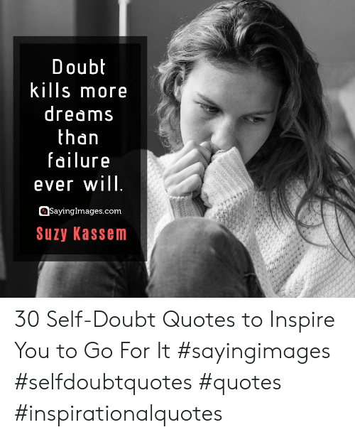 Go For It: Doubt  kills more  dreams  than  failure  ever will  SayingImages.com  Suzy Kassem 30 Self-Doubt Quotes to Inspire You to Go For It #sayingimages #selfdoubtquotes #quotes #inspirationalquotes