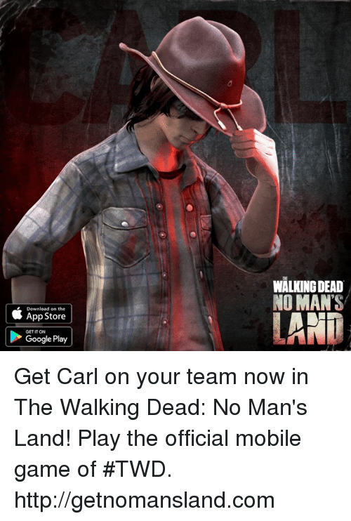 mobile games: Download on the  App Store  GET IT ON  Google Play  WALKING DEAD  NO MAN'S  LANT Get Carl on your team now in The Walking Dead: No Man's Land! Play the official mobile game of #TWD. http://getnomansland.com