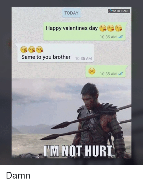 happy valentine day: dP VIA 8SHIT NET  TODAY  Happy valentines day  10:35 AM  Same to you brother  10:35 AM  10:35 AM  M NOT HURT Damn