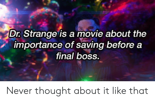 dr strange: Dr. Strange is a movie about the  importance of saving before a  final bOss. Never thought about it like that
