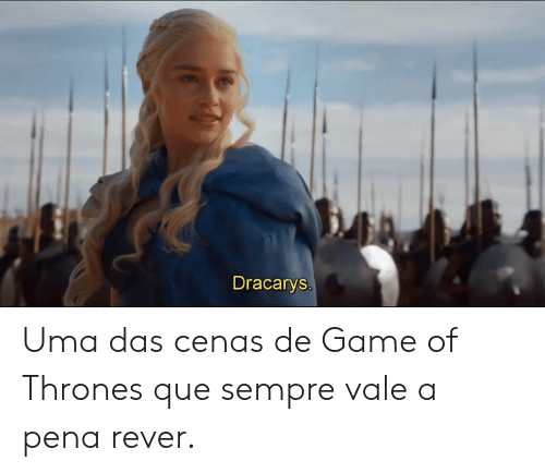 Game of Thrones, Memes, and Game: Dracarys Uma das cenas de Game of Thrones que sempre vale a pena rever.
