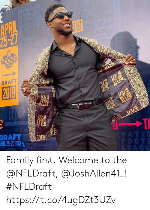Clock, Family, and Memes: DRAFT  2019  DRAFT  2019  1/3/18  WESLEY DEVON  ALLEN  NATI0  FOOTE  LEAGU  DRAFT  N A  ON THE  CLOCK Family first.  Welcome to the @NFLDraft, @JoshAllen41_! #NFLDraft https://t.co/4ugDZt3UZv